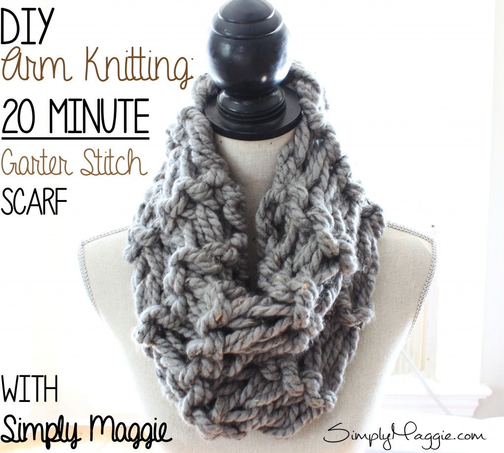 Arm Knit the 20 Minute Garter Stitch Scarf - www.SimplyMaggie.com