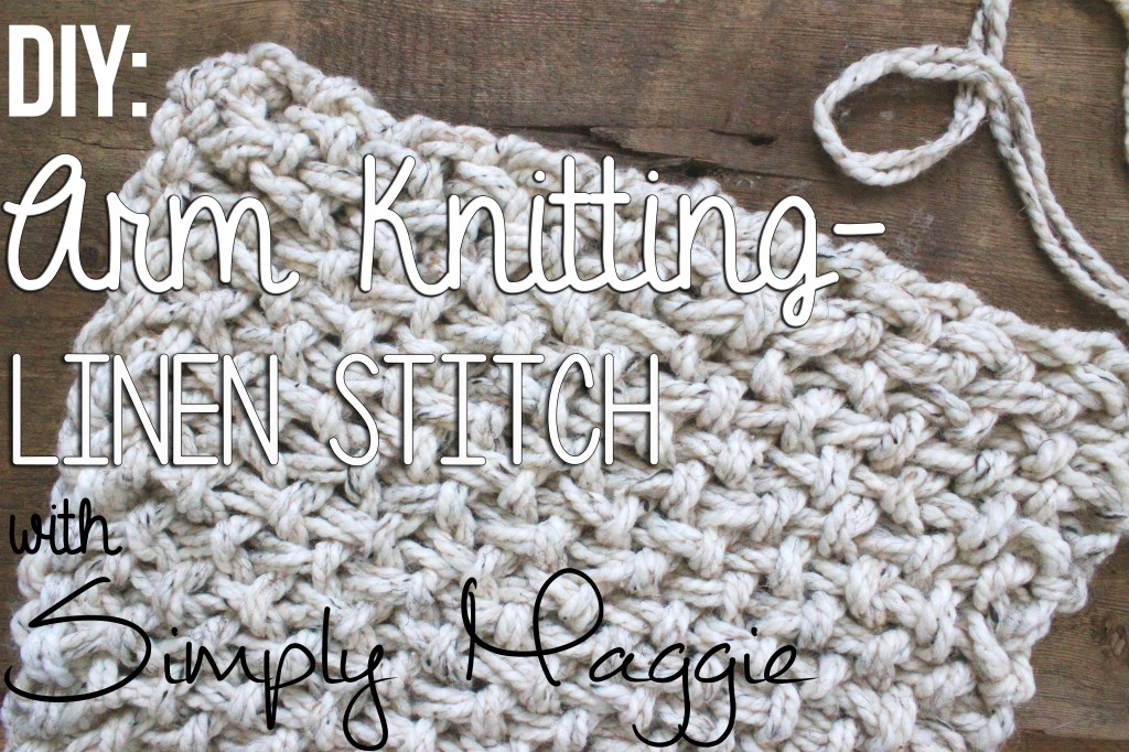 How to arm knith the linen stitch - Simplymaggie.com