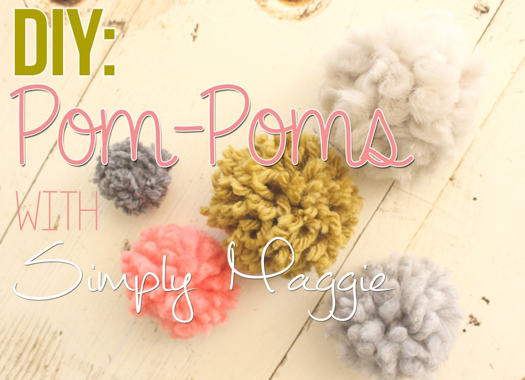 DIY Easy Pom-Poms with Simply Maggie